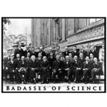 Badasses of Science photo with physicists Einstein, Curie, Bohr