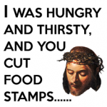 I was hungry and you cut food stamps - Social Justice Jesus