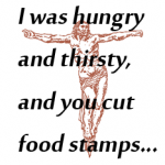 I was hungry and you cut food stamps - Social Justice Jesus on cross