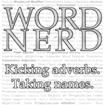 Word Nerd. Kicking Adverbs. Taking Names.